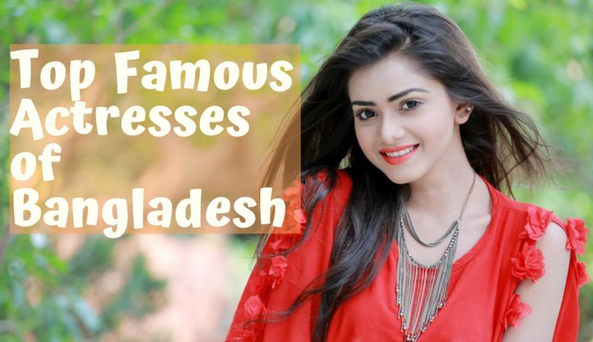 Top Famous Actresses of Bangladesh