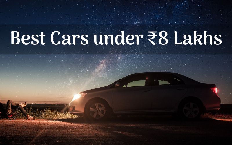 10 Best Cars Under 8 Lakhs Rupees You Can Buy In India 2021