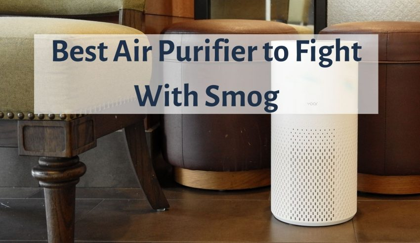 Best Air Purifier to Fight With Smog
