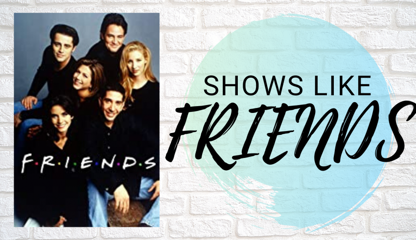 SHOWS LIKE FRIENDS