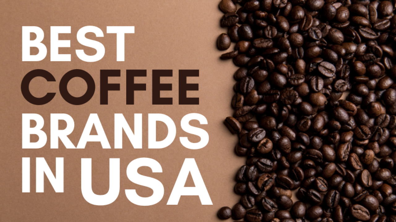 10 Best Famous Coffee Brands In Usa You Should Try In 2020