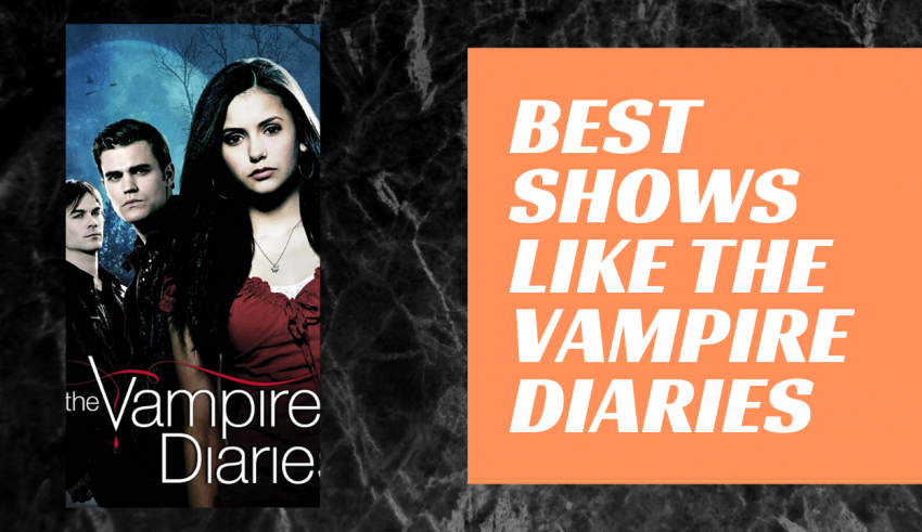 Best Shows Like The Vampire Diaries