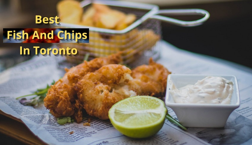 Best Fish And Chips In Toronto