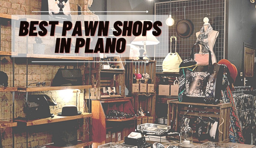 10 Best Pawn Shops In Plano, Tx You Must Try In 2022