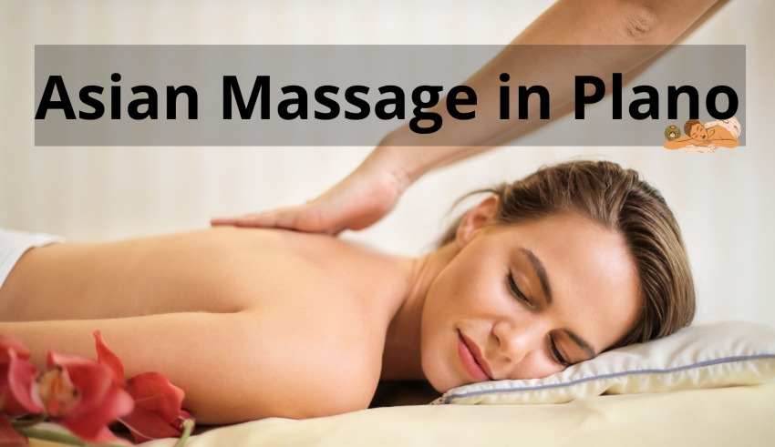 10 Best Asian Massage Plano, TX You Must Try It Once